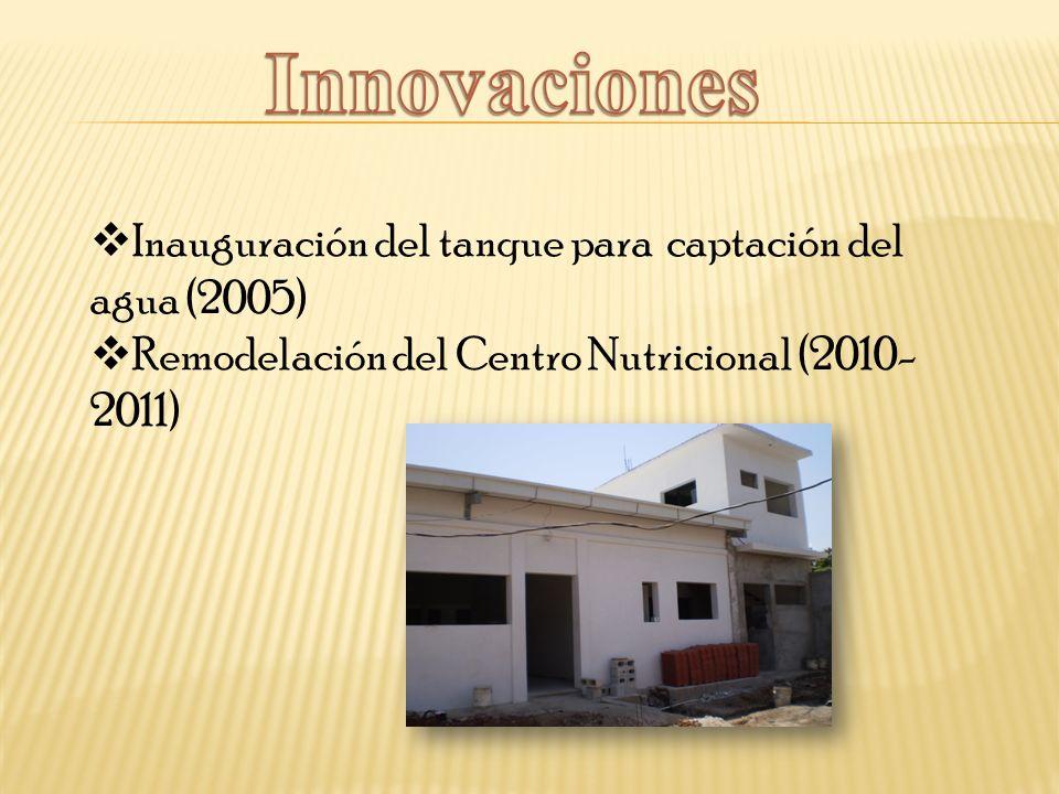 Inauguración del tanque para captación del agua (2005) Remodelación del Centro Nutricional (2010- 2011)