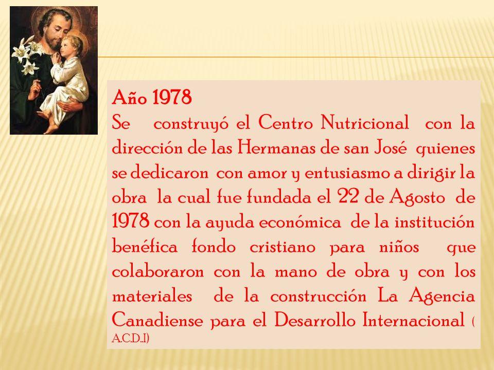 Año 1978 Se construyó el Centro Nutricional con la dirección de las Hermanas de san José quienes se dedicaron con amor y entusiasmo a dirigir la obra