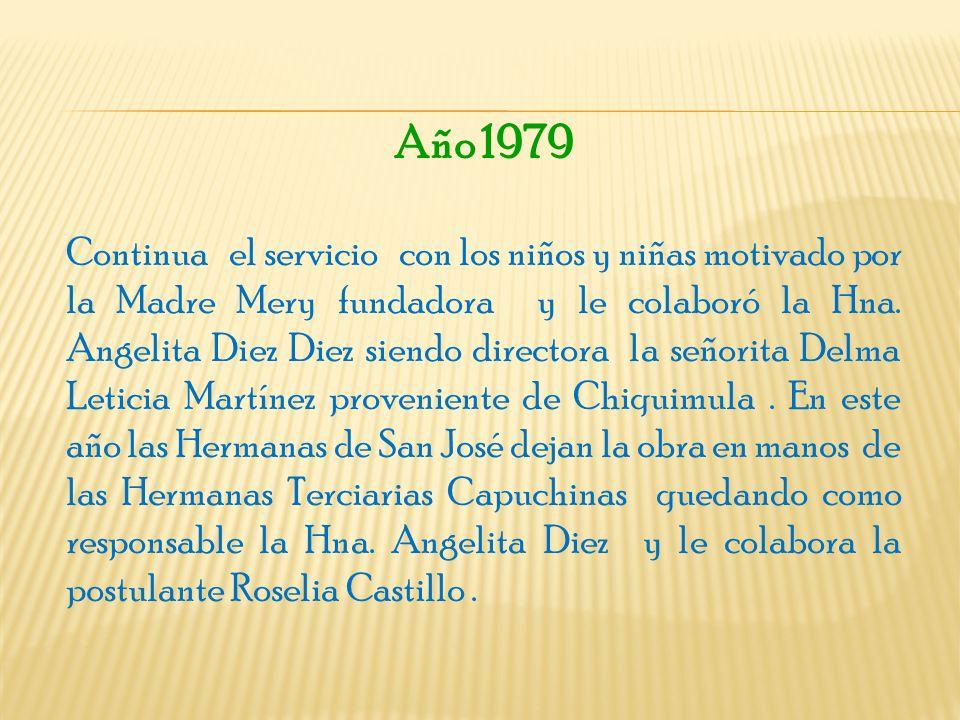 Año 1979 Continua el servicio con los niños y niñas motivado por la Madre Mery fundadora y le colaboró la Hna. Angelita Diez Diez siendo directora la