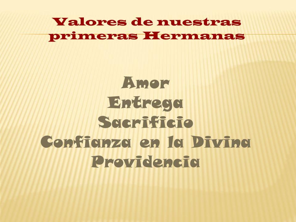 Valores de nuestras primeras Hermanas Amor Entrega Sacrificio Confianza en la Divina Providencia