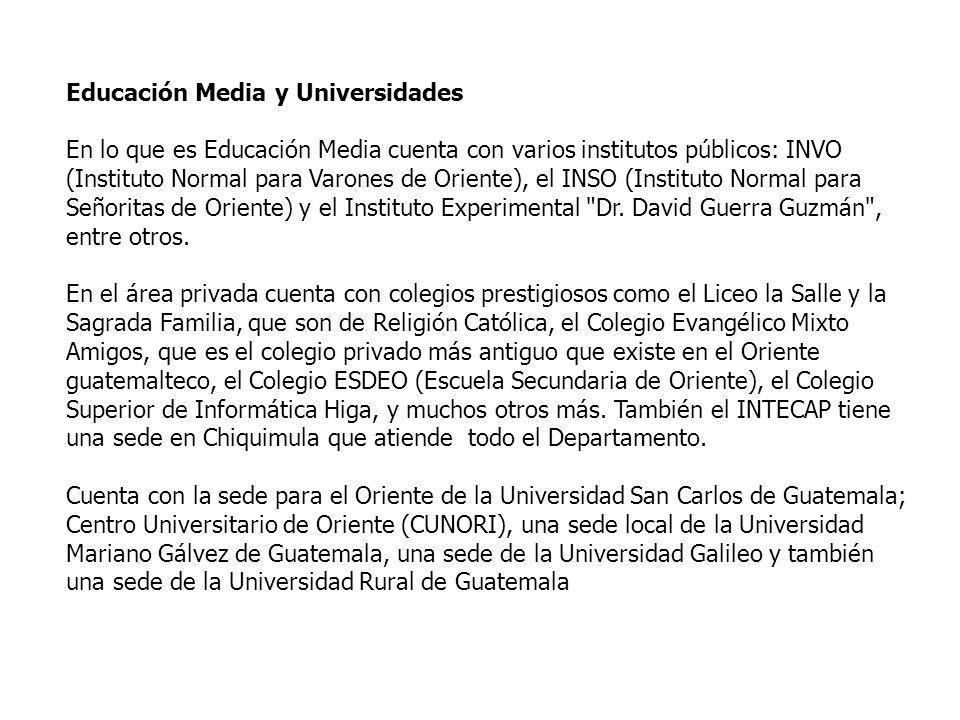 Educación Media y Universidades En lo que es Educación Media cuenta con varios institutos públicos: INVO (Instituto Normal para Varones de Oriente), e