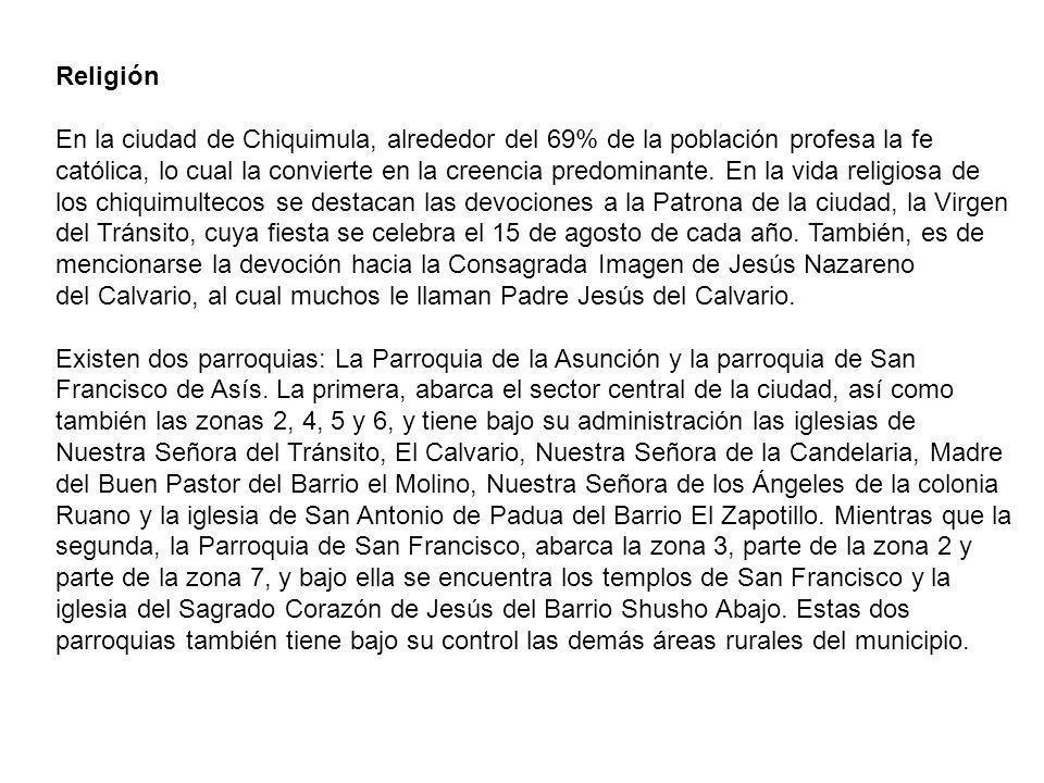Religión En la ciudad de Chiquimula, alrededor del 69% de la población profesa la fe católica, lo cual la convierte en la creencia predominante. En la