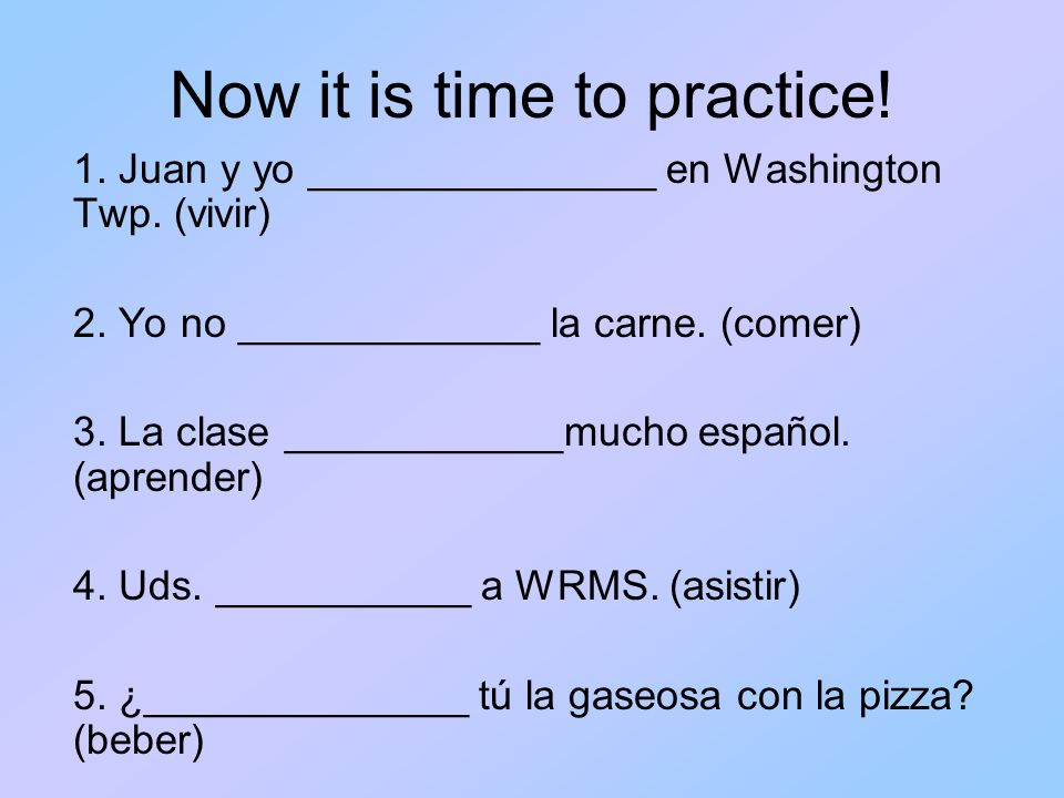Now it is time to practice. 1. Juan y yo _______________ en Washington Twp.