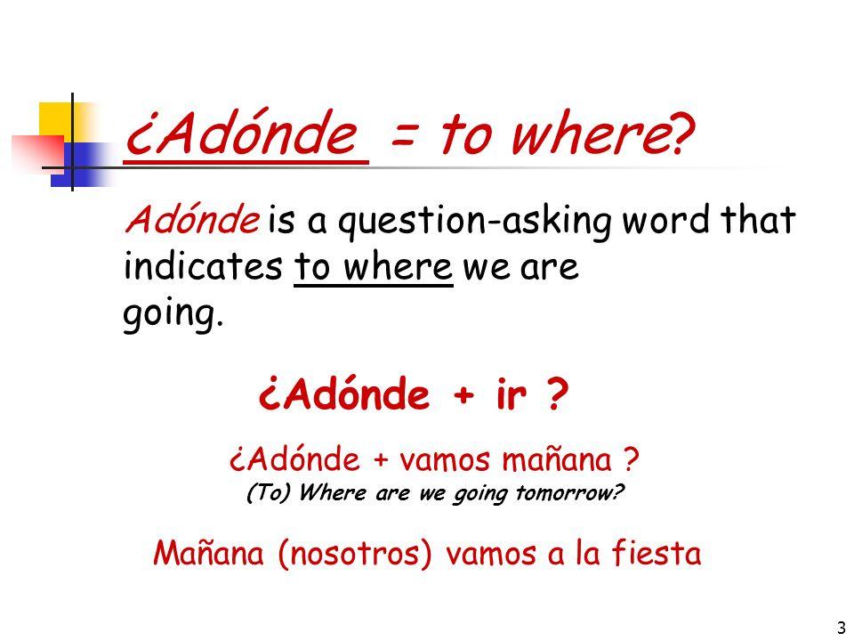 3 ¿Adónde = to where.¿Adónde + ir .