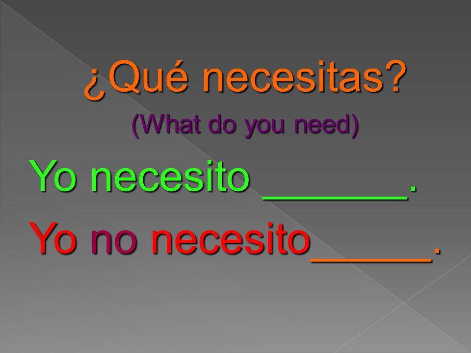 ¿Necesitas__________? Do you need _________?