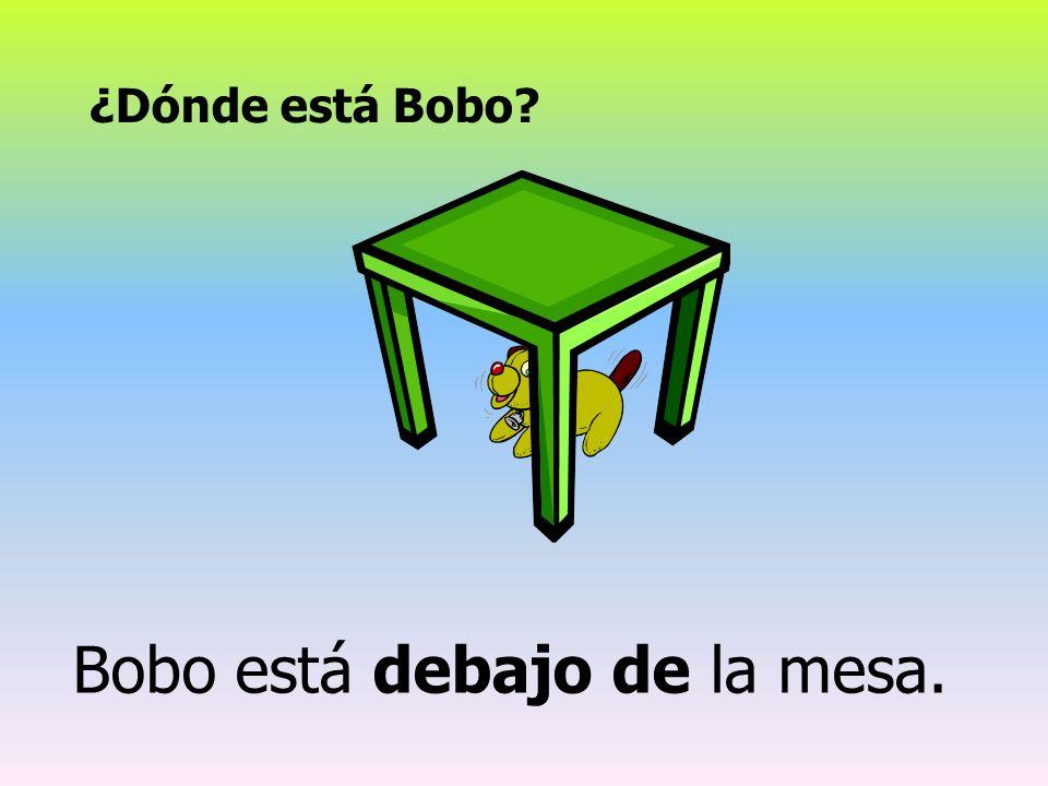 ¿Dónde está Bobo? Bobo está debajo de la mesa.