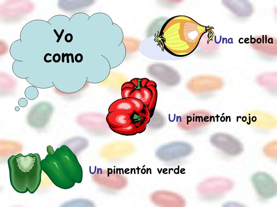 Yo como Una cebolla Un pimentón rojo Un pimentón verde