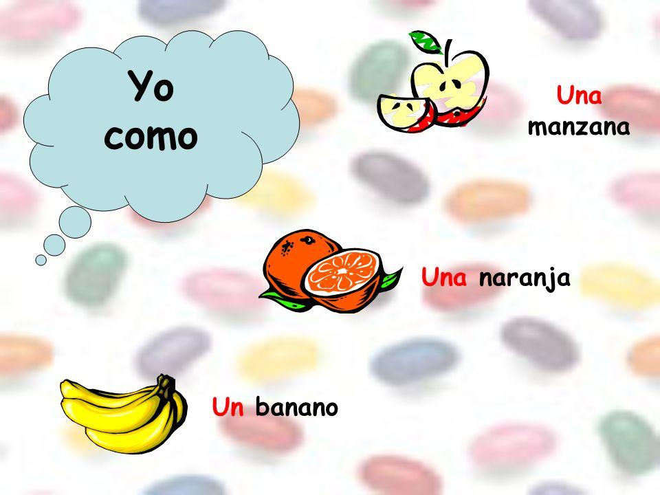 Yo como Una manzana Una naranja Un banano