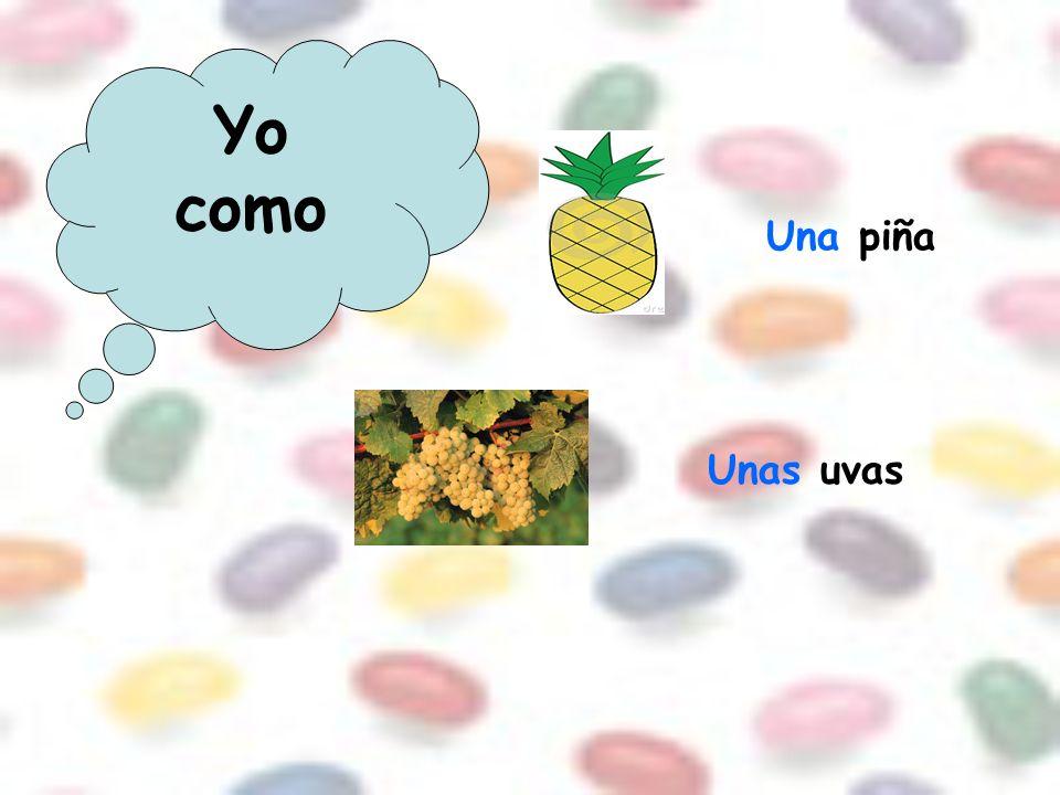 Yo como Una piña Unas uvas