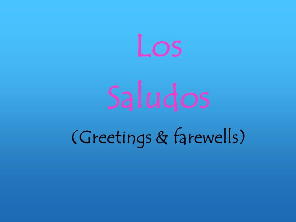 Los Saludos (Greetings & farewells)
