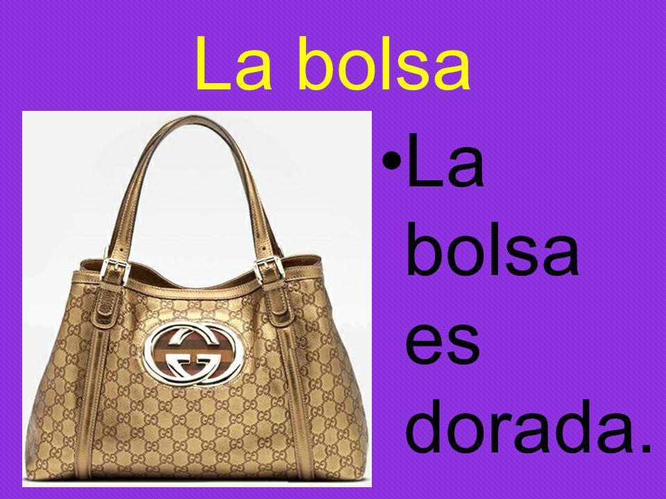 La bolsa La bolsa es dorada.