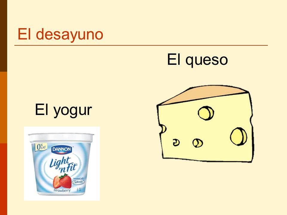 El desayuno El queso El yogur