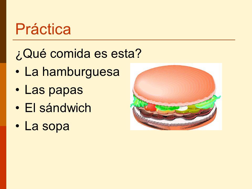 Práctica ¿Qué comida es esta? La hamburguesa Las papas El sándwich La sopa