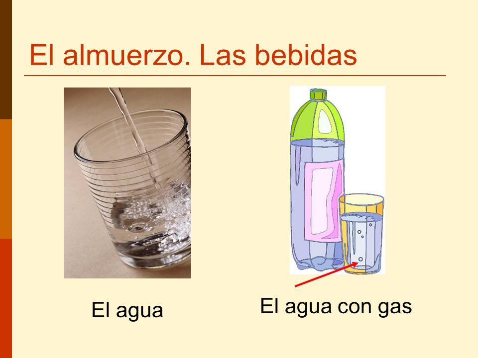 El almuerzo. Las bebidas El agua El agua con gas