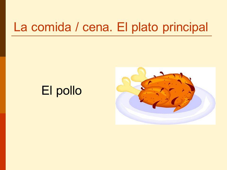 La comida / cena. El plato principal El pollo