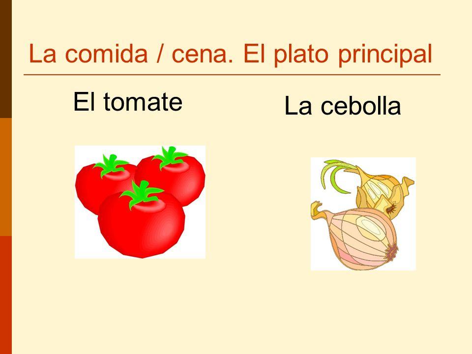 La comida / cena. El plato principal El tomate La cebolla
