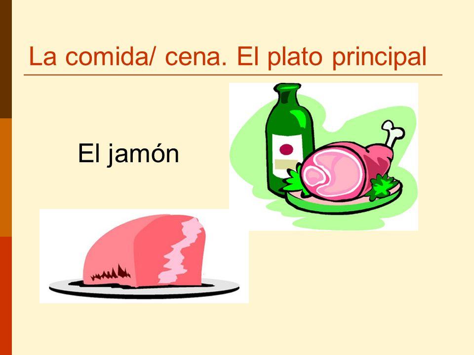 La comida/ cena. El plato principal El jamón