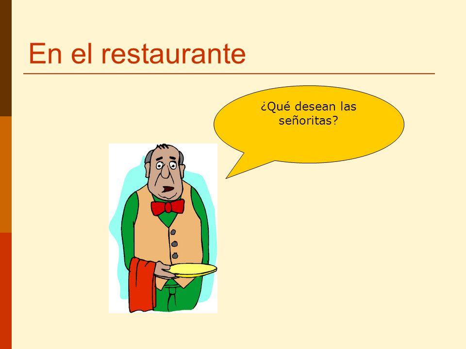 En el restaurante ¿Qué desean las señoritas?