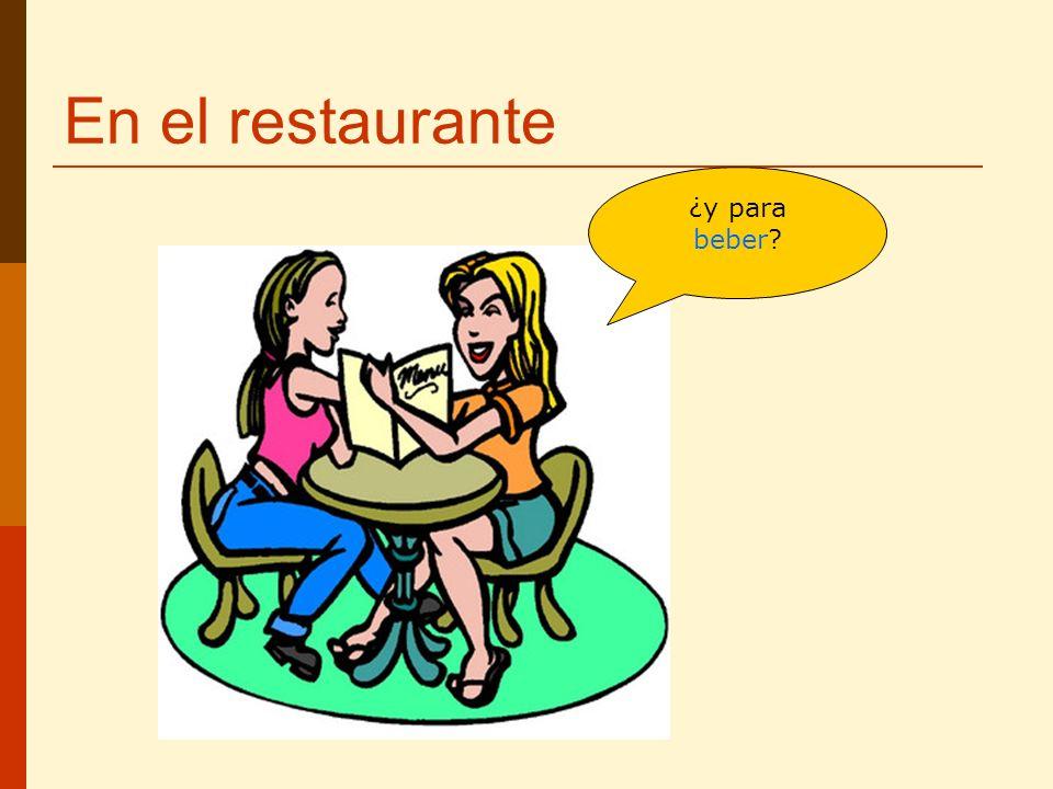 En el restaurante ¿y para beber?