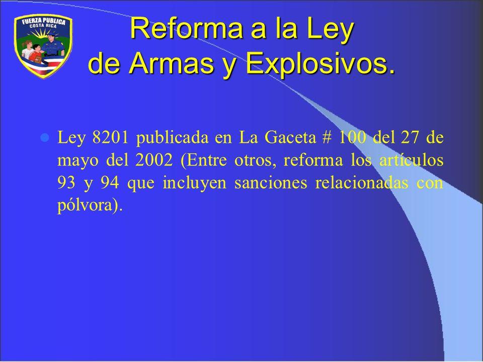 Reforma a la Ley de Armas y Explosivos. Ley 8201 publicada en La Gaceta # 100 del 27 de mayo del 2002 (Entre otros, reforma los artículos 93 y 94 que