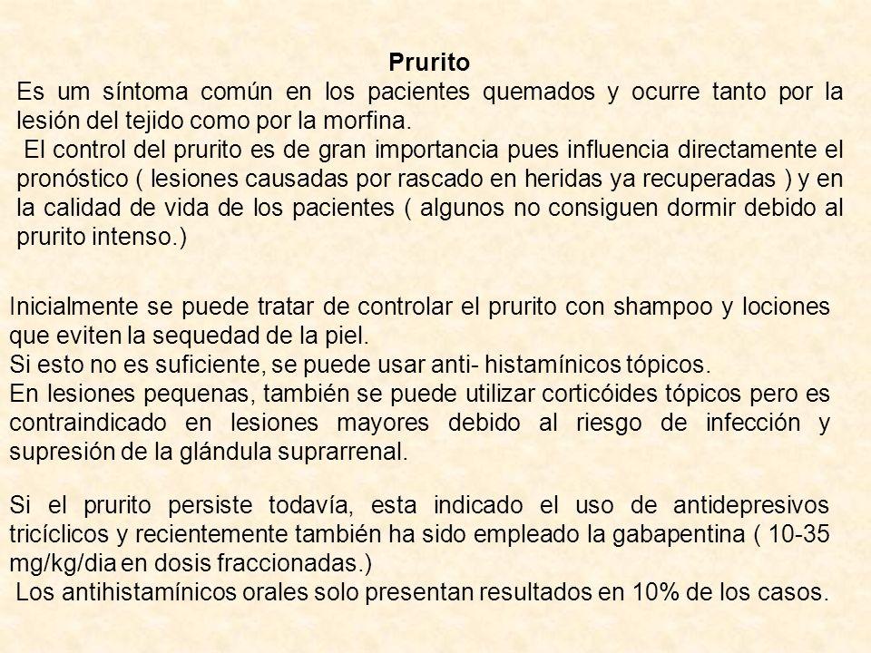 Prurito Es um síntoma común en los pacientes quemados y ocurre tanto por la lesión del tejido como por la morfina. El control del prurito es de gran i