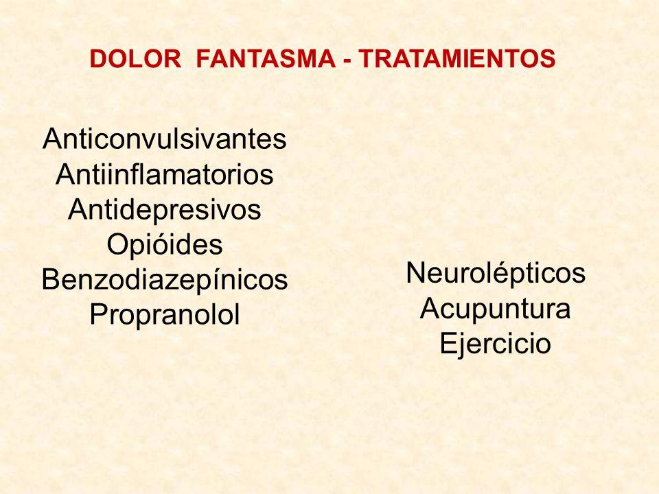 DOLOR FANTASMA - TRATAMIENTOS Anticonvulsivantes Antiinflamatorios Antidepresivos Opióides Benzodiazepínicos Propranolol Neurolépticos Acupuntura Ejer