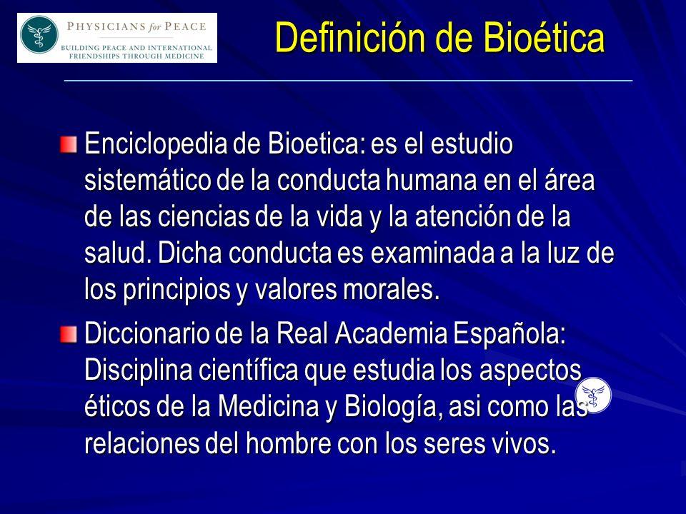____________________________________________________________ Enciclopedia de Bioetica: es el estudio sistemático de la conducta humana en el área de las ciencias de la vida y la atención de la salud.