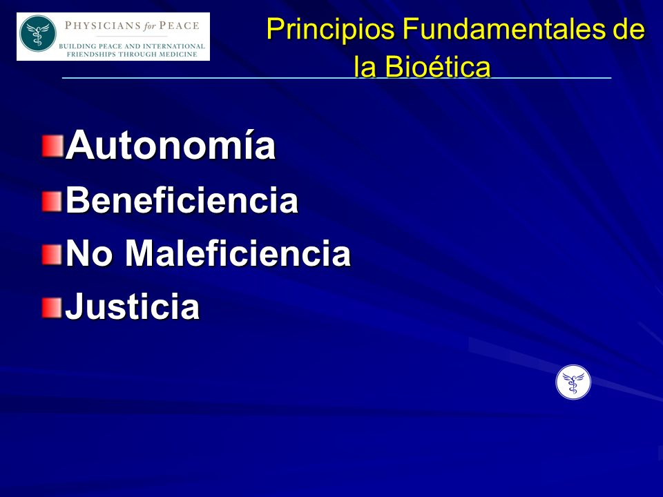 ____________________________________________________________ Principios Fundamentales de la Bioética AutonomíaBeneficiencia No Maleficiencia Justicia