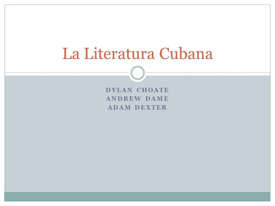 DYLAN CHOATE ANDREW DAME ADAM DEXTER La Literatura Cubana