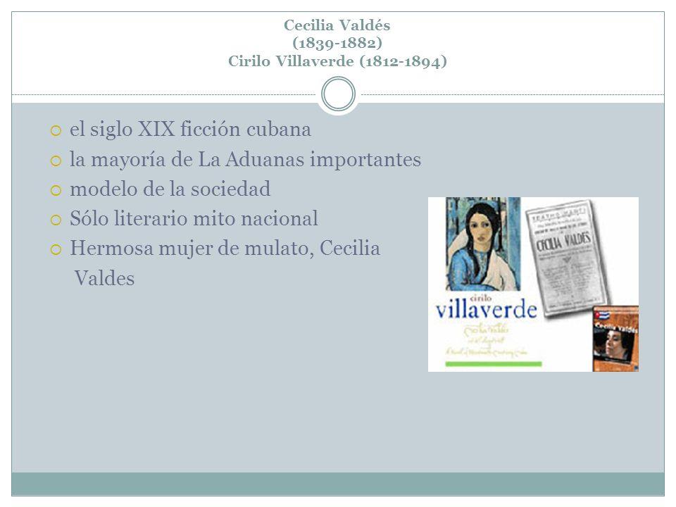 Cecilia Valdés (1839-1882) Cirilo Villaverde (1812-1894) el siglo XIX ficción cubana la mayoría de La Aduanas importantes modelo de la sociedad Sólo l