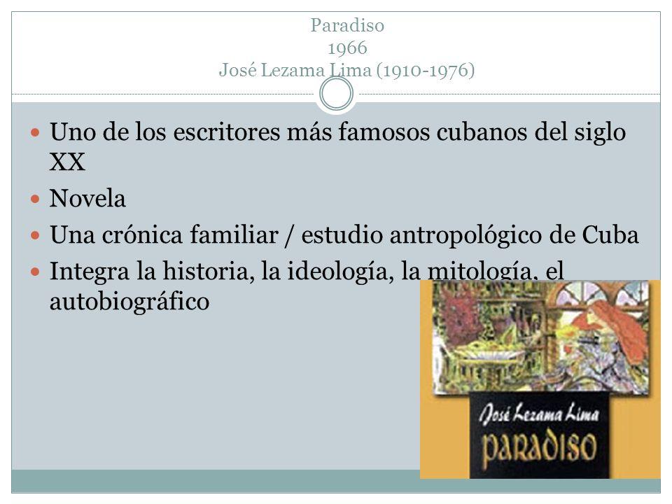 Paradiso 1966 José Lezama Lima (1910-1976) Uno de los escritores más famosos cubanos del siglo XX Novela Una crónica familiar / estudio antropológico