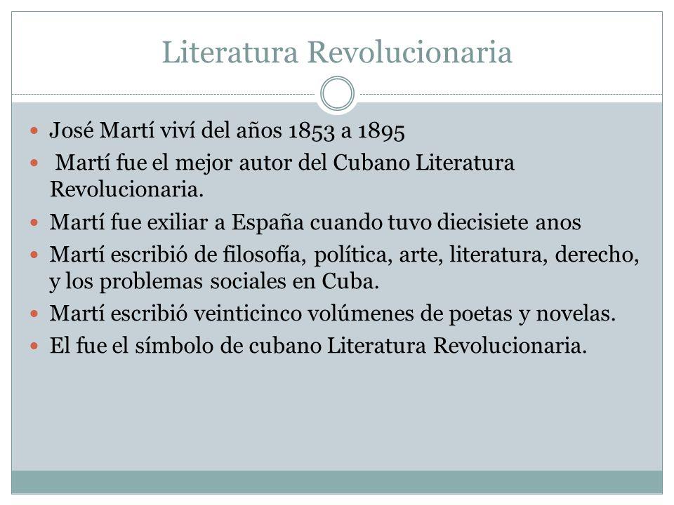 Literatura Revolucionaria José Martí viví del años 1853 a 1895 Martí fue el mejor autor del Cubano Literatura Revolucionaria. Martí fue exiliar a Espa