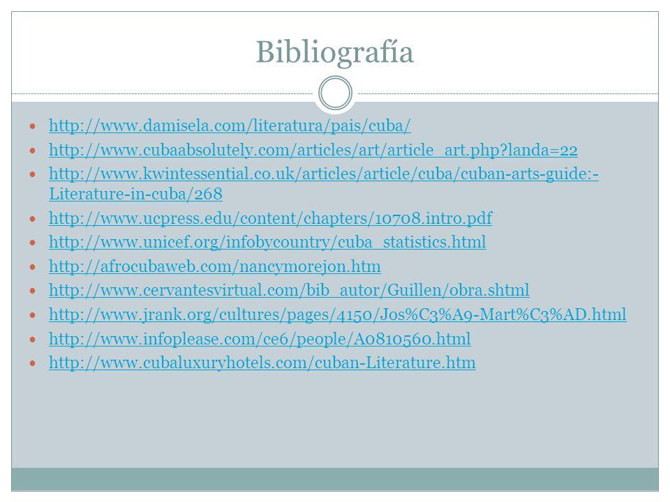 Bibliografía http://www.damisela.com/literatura/pais/cuba/ http://www.cubaabsolutely.com/articles/art/article_art.php?landa=22 http://www.kwintessenti
