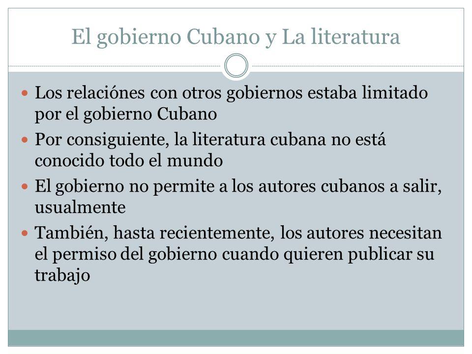 El gobierno Cubano y La literatura Los relaciónes con otros gobiernos estaba limitado por el gobierno Cubano Por consiguiente, la literatura cubana no