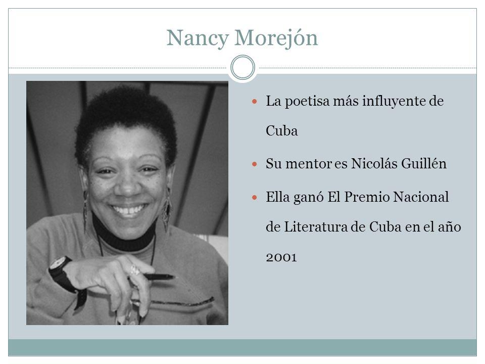 Nancy Morejón La poetisa más influyente de Cuba Su mentor es Nicolás Guillén Ella ganó El Premio Nacional de Literatura de Cuba en el año 2001
