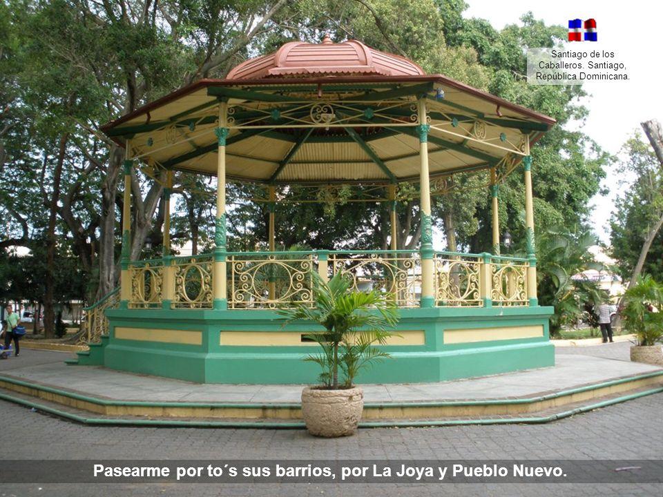 Santiago de los Caballeros. Santiago, República Dominicana. Oye, yo quiero ir a Santiago de los treinta caballeros…
