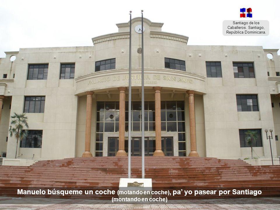 Santiago de los Caballeros. Santiago, República Dominicana. Yo quiero ir a Santiago (montando en coche) …