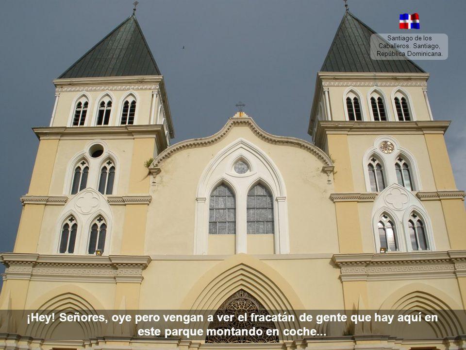 Santiago de los Caballeros. Santiago, República Dominicana. Me voy pa va de re-bonche (montando en coche), pasarme toda la noche (montando en coche)…