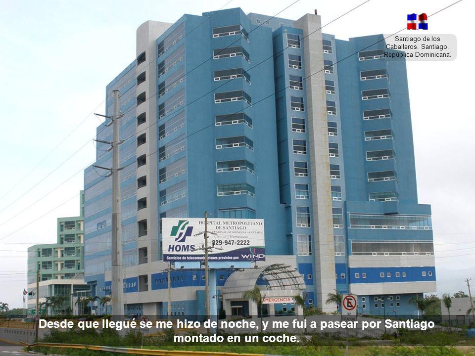 Santiago de los Caballeros. Santiago, República Dominicana. La primera vez que yo fui a Santiago, nunca olvidaré lo que allí gozamos.