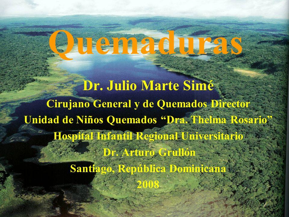 Quemaduras Dr. Julio Marte Simé Cirujano General y de Quemados Director Unidad de Niños Quemados Dra. Thelma Rosario Hospital Infantil Regional Univer