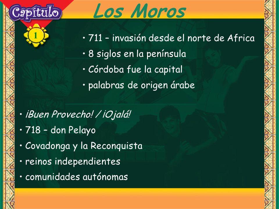 1 Los Moros 711 – invasión desde el norte de Africa 8 siglos en la península Córdoba fue la capital palabras de origen árabe ¡Buen Provecho! / ¡Ojalá!