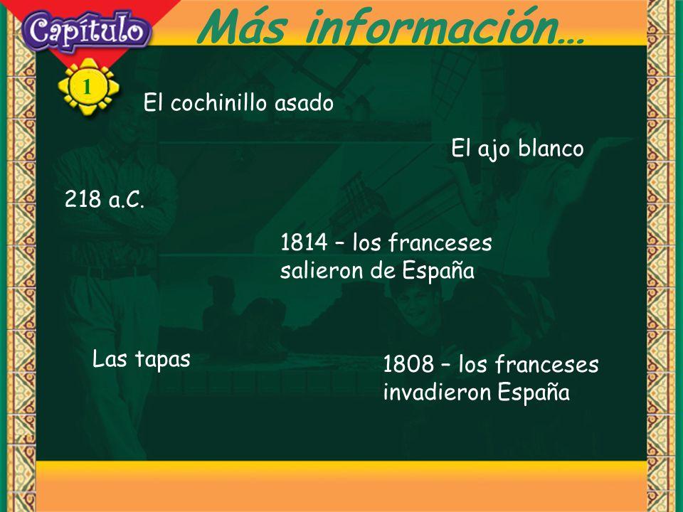 1 Más información… El cochinillo asado El ajo blanco Las tapas 1808 – los franceses invadieron España 1814 – los franceses salieron de España 218 a.C.