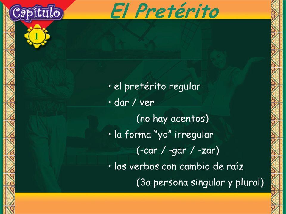 1 El Pretérito el pretérito regular dar / ver (no hay acentos) la forma yo irregular (-car / -gar / -zar) los verbos con cambio de raíz (3a persona si