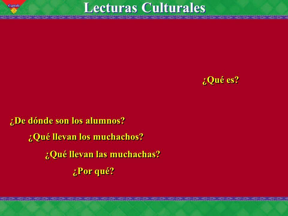 3 Lecturas Culturales ¿De dónde son los alumnos? ¿Qué llevan los muchachos? ¿Qué es? ¿Qué llevan las muchachas? ¿Por qué?