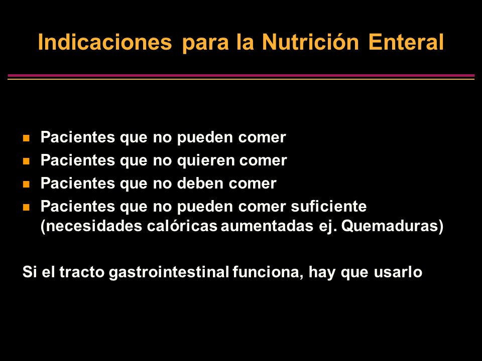 Indicaciones para la Nutrición Enteral Pacientes que no pueden comer Pacientes que no quieren comer Pacientes que no deben comer Pacientes que no pued