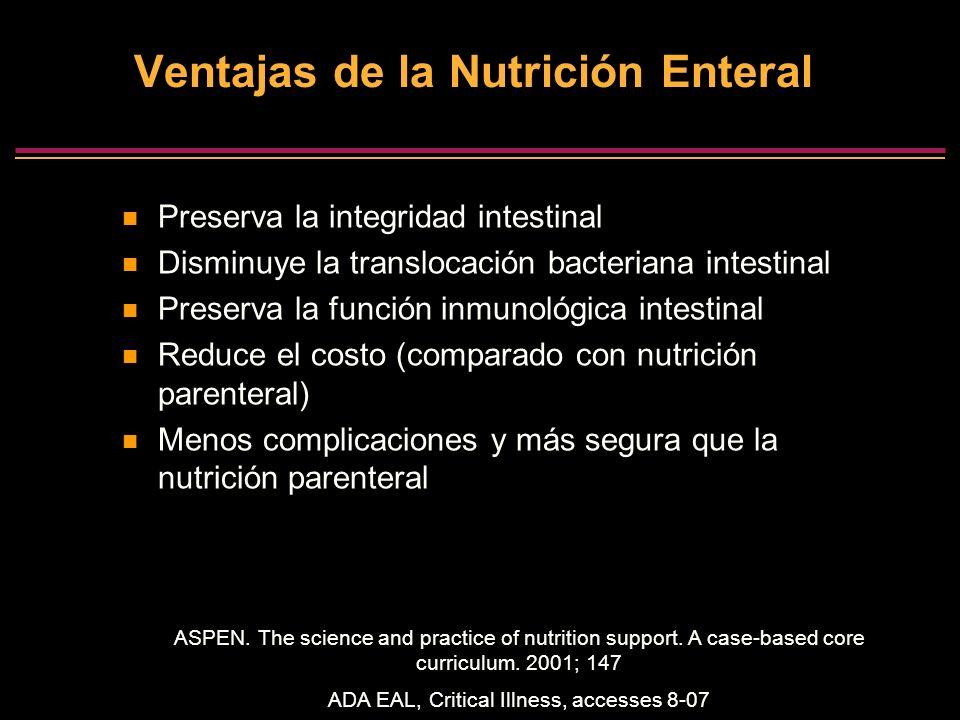 Ventajas de la Nutrición Enteral Preserva la integridad intestinal Disminuye la translocación bacteriana intestinal Preserva la función inmunológica i