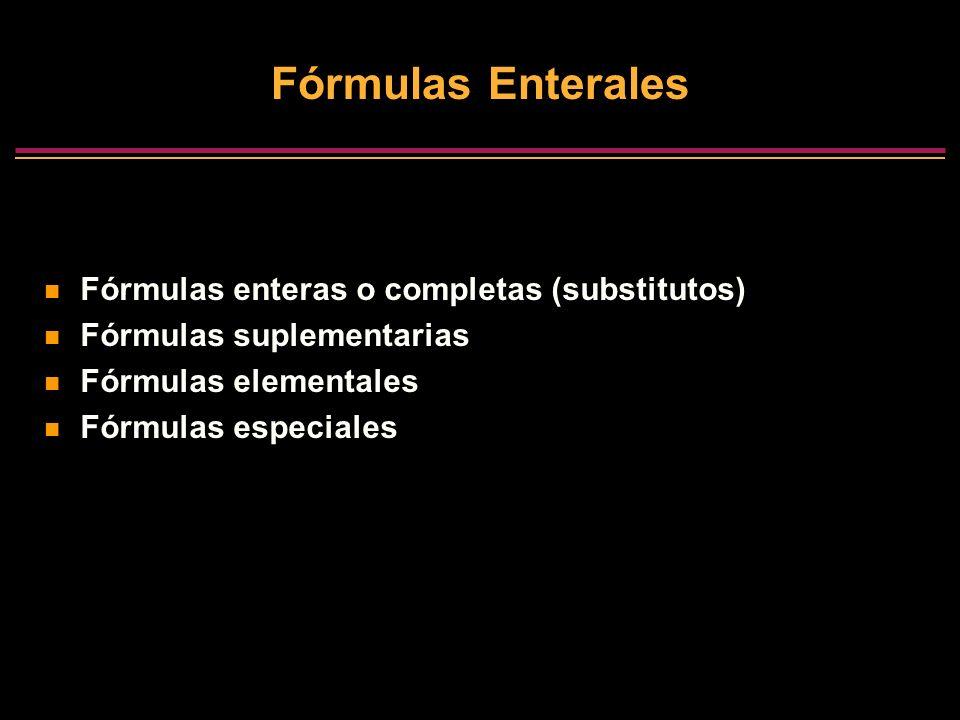 Fórmulas Enterales Fórmulas enteras o completas (substitutos) Fórmulas suplementarias Fórmulas elementales Fórmulas especiales