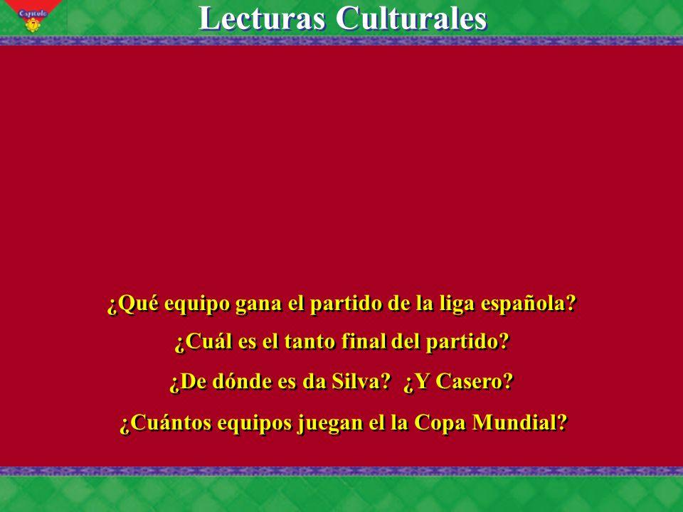 7 Lecturas Culturales ¿Qué equipo gana el partido de la liga española? ¿Cuál es el tanto final del partido? ¿De dónde es da Silva? ¿Y Casero? ¿Cuántos