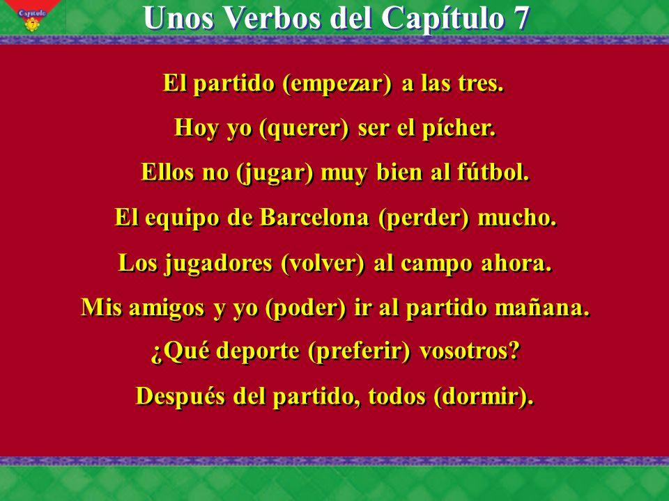 7 Unos Verbos del Capítulo 7 El partido (empezar) a las tres.