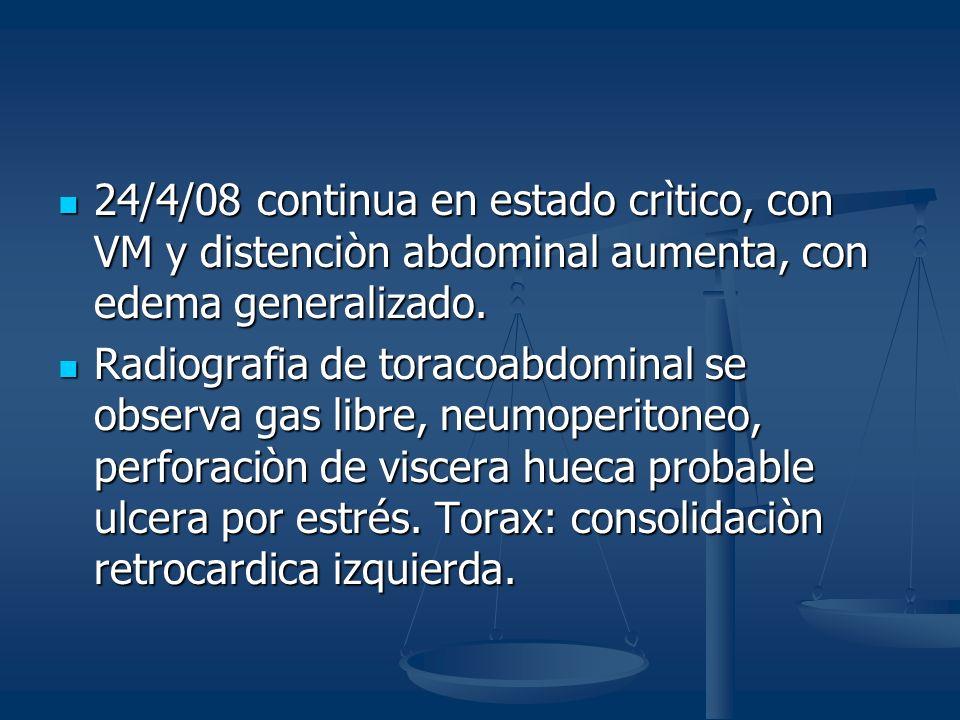 24/4/08 continua en estado crìtico, con VM y distenciòn abdominal aumenta, con edema generalizado. 24/4/08 continua en estado crìtico, con VM y disten